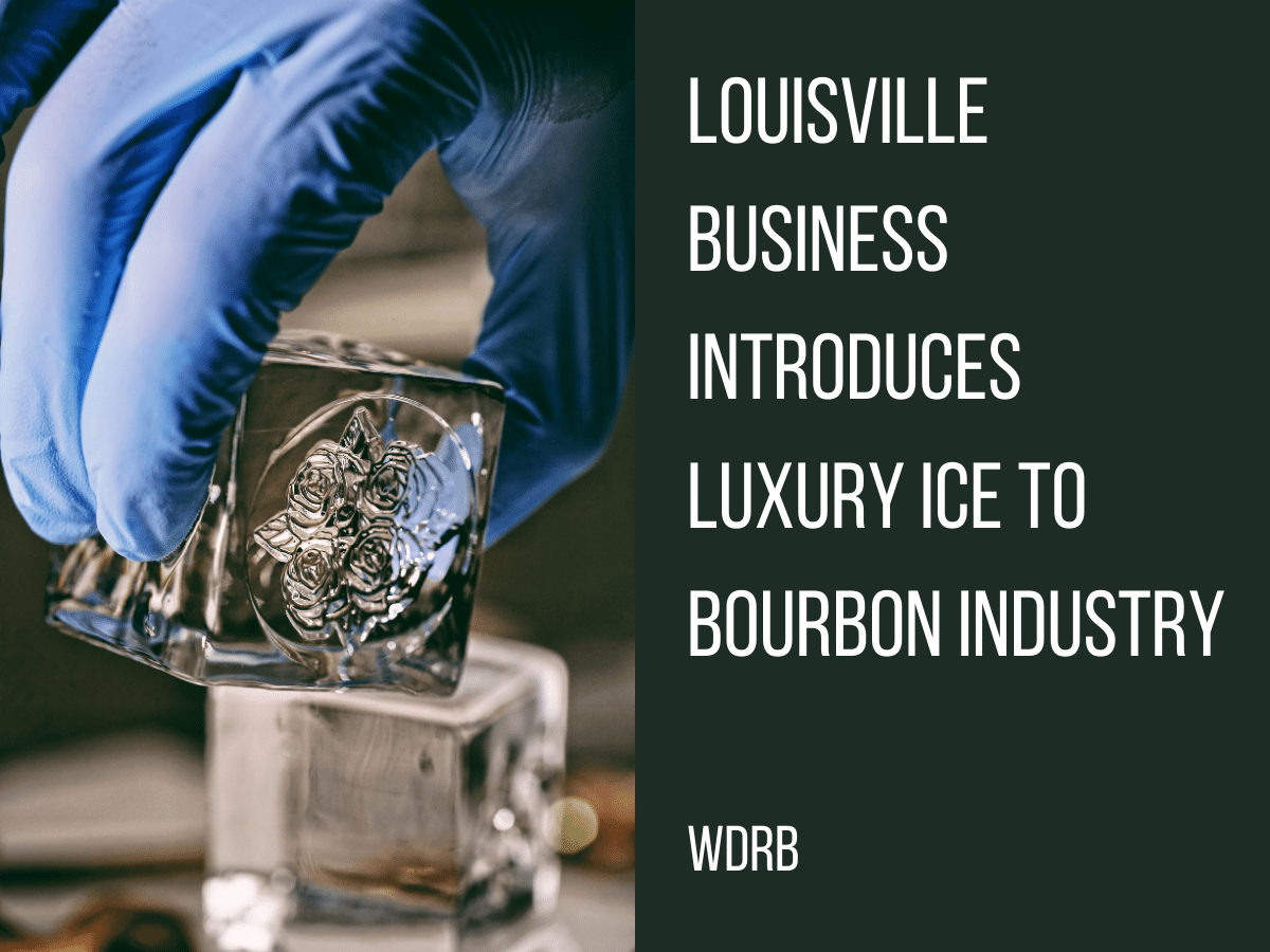 Louisville business introduces luxury ice to bourbon industry